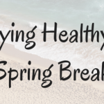 Healthy Spring Break Tips